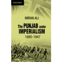 The Punjab under Imperialism 1885 -1947