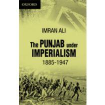 The Punjab under Imperialism 1885 -1947