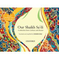 Literary Heritage Series for Young Readers: Our Shaikh Sa'di: A Selection from Gulistan and Bustan