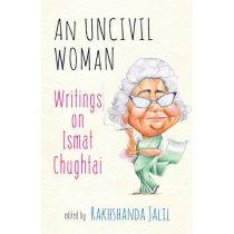 An Uncivil Woman: Writings on Ismat Chughtai