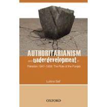 Authoritarianism and Underdevelopment in Pakistan 1947-1958