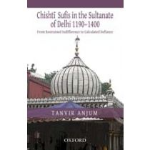 Chishti Sufis in the Sultanate of Delhi 1190–1400