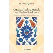 Ottoman Turkey, Atatürk, and Muslim South Asia